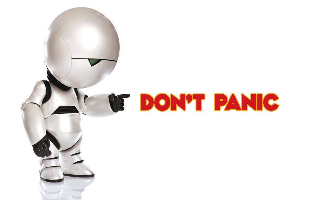 "Marvin the Paranoid Android says ""Don't Panic!"""